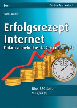 Erfolgsrezept Internet: Einfach zu mehr Umsatz, Zeit und Freiheit